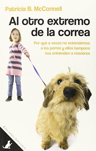 Al Otro Extremo De La Correa: Por qué a veces no entendemos a los perros y ellos tampoco nos entienden a nosotros: 1 (Sit Books)