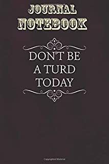 Composition Notebook, Journal Notebook Gift: Dont Be A Turd Today Funny No Drama Kids Size 6'' x 9'', 100 Pages for Notes,...