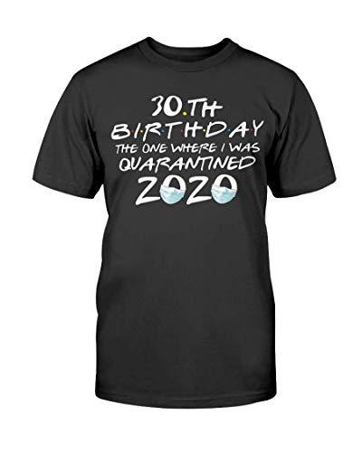 30. Geburtstag Derjenige, bei dem ich unter Quarantäne gestellt wurde Geburtstag 2020 Geschenk - Unisex T-Shirt - an 5XL