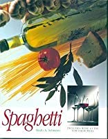 Spaghetti. How to Prepare and Cook Over 80 Different Meals. Includes wine guide for each meal 1856274551 Book Cover