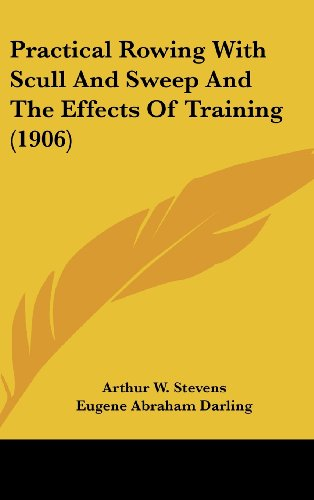 Practical Rowing with Scull and Sweep and the Effects of Training (1906)