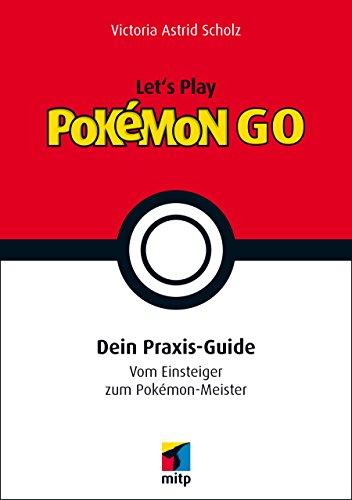 Let's Play Pokémon Go - Dein Praxis-Guide - Vom Einsteiger zum Pokémon-Meister (mitp Anwendungen)