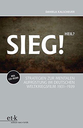 Sieg! Heil?: Strategien zur mentalen Aufrüstung im deutschen Weltkriegsfilm 1931-1939