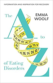 The A to Z of Eating Disorders by [Emma Woolf]