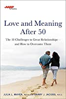 AARP Love and Meaning after 50: The 10 Challenges to Great Relationships—and How to Overcome Them