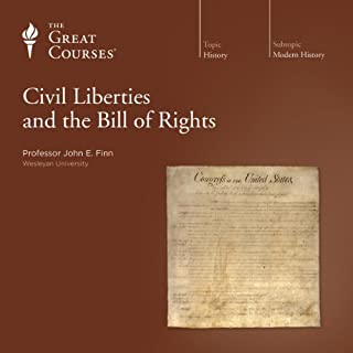 Civil Liberties and the Bill of Rights                   By:                                                                                                                                 John E. Finn,                                                                                        The Great Courses                               Narrated by:                                                                                                                                 John E. Finn                      Length: 18 hrs and 3 mins     185 ratings     Overall 4.5