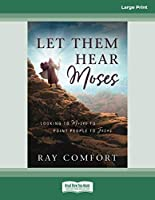 Let Them Hear Moses: Looking to Moses to Point People to Jesus