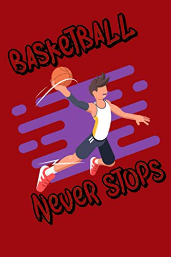 """Basketball Never Stops , Notebook Journal or Notepad Diary: 6"""" x 9"""" With Lined Pages For Notes Or Journaling.: Lined Pages For Notes Or Journaling - Write Preschool to Kindergarten"""