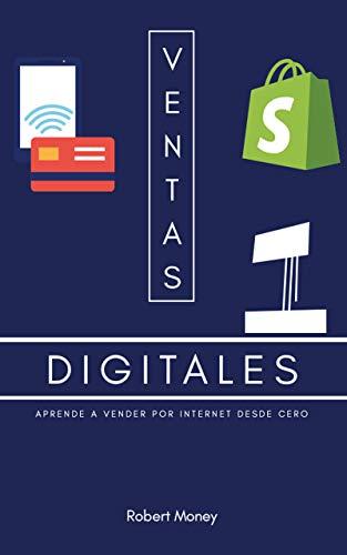 Ventas digitales: Aprende a vender por Internet desde cero, estrategias eficaces para vender cualquier tipo de producto y como evitar el fracaso de tu negocio online