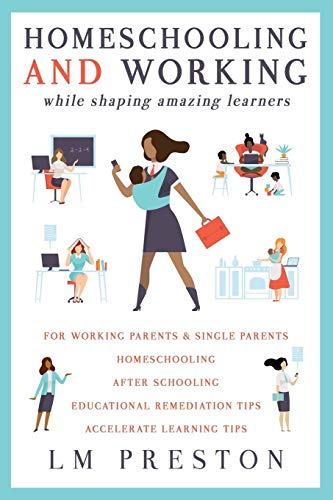 Compare Textbook Prices for Homeschooling and Working While Shaping Amazing Learners  ISBN 9781732924734 by Preston, LM
