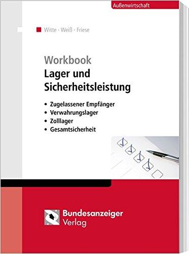 Workbook Lager und Sicherheitsleistung: Zugelassener Empfänger, Verwahrungslager, Zolllager, Gesamtsicherheit