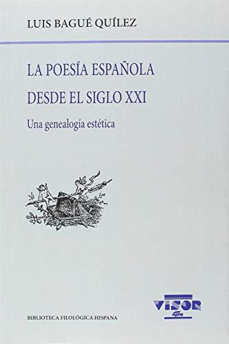 La poesía española desde el siglo XXI: Una genealogía estética: 202 (Biblioteca Filológica Hispana)