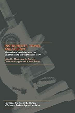 [(Instruments, Travel and Science : Itineraries of Precision from the Seventeenth to the Twentieth Century)] [Edited by Marie Noelle Bourguet ] published on (August, 2014)