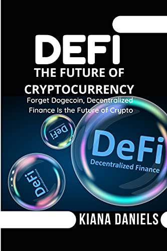 DEFI: The Future of Cryptocurrency: Forget Dogecoin, Decentralized Finance Is the Future of Crypto