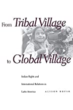 From Tribal Village to Global Village: Indian Rights and International Relations in Latin America
