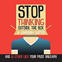 Stop Thinking Outside the Box: And 61 Other Lies You Must Unlearn