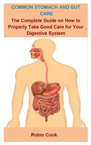 Common Stomach And Gut Care: Common Stomach And Gut Care: The Complete Guide On How To Properly Take Good Care For Your Digestive System