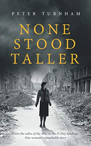 None Stood Taller: A gripping WWII story to make your heart soar....