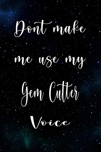 Don't Make Me Use My Gem Cutter Voice: The perfect gift for the professional in your life - Funny 119 page lined journal!