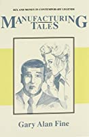 Manufacturing Tales: Sex and Money in Contemporary Legends (Publications of the American Folklore Society, New Series)