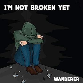 I'm not broken yet