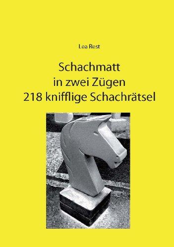 Schachmatt in zwei Zügen - 218 knifflige Schachrätsel