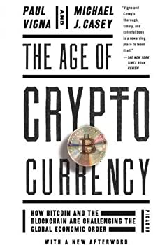 The Age of Cryptocurrency  How Bitcoin and the Blockchain Are Challenging the Global Economic Order  PICADOR USA