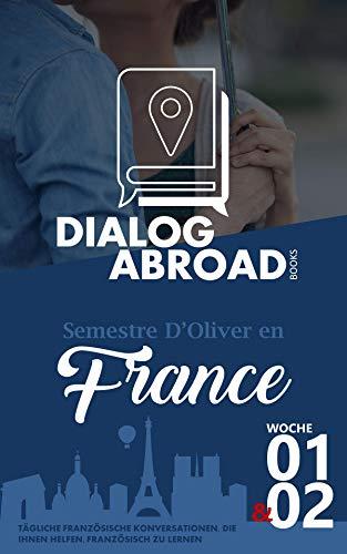 Tägliche französische Konversationen, die Ihnen helfen, Französisch zu lernen - Woche 1/Woche 2: Semestre d'Oliver en France (vierzehn Tage) (French Edition)