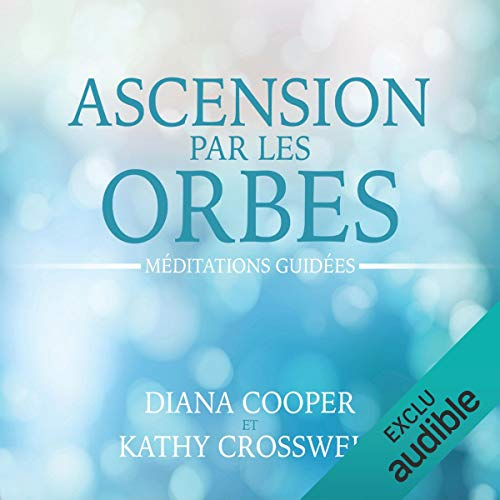 Ascension par les orbes : Méditations guidées audiobook cover art