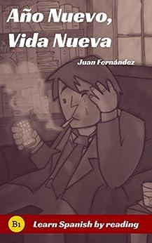 Learn Spanish With Stories : Año Nuevo, Vida Nueva (Spanish Edition) van [Juan Fernández, Massimiliano Grassini, DÉBORA STARYFURMAN, EGIARTE GIMÉNEZ, Cristina Testi]