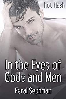 In the Eyes of Gods and Men (Hot Flash) by [Feral Sephrian]
