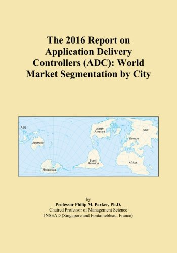 The 2016 Report on Application Delivery Controllers (ADC): World Market Segmentation by City