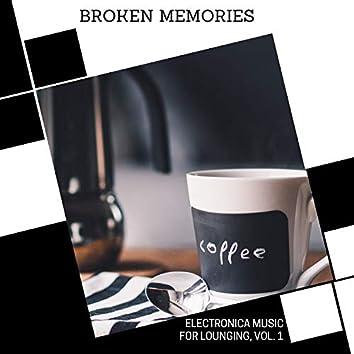 Broken Memories - Electronica Music For Lounging, Vol. 1