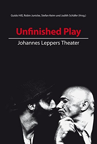 Unfinished Play: Johannes Leppers Theater (Beiträge zur Kulturwissenschaft, Band 36)