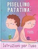 Pisellino, patatina: istruzioni per l'uso. Ediz. a colori