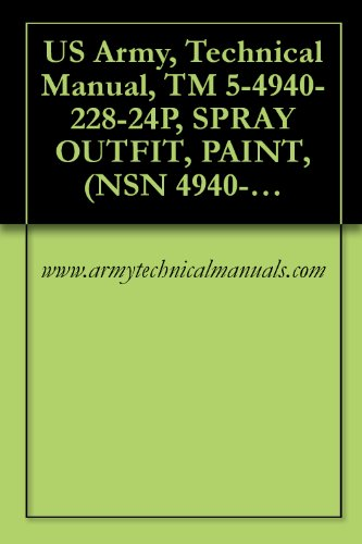 US Army, Technical Manual, TM 5-4940-228-24P, SPRAY OUTFIT, PAINT, (NSN 4940-00-2) (English Edition)