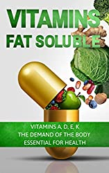 VITAMINS: FAT SOLUBLE : VITAMINS A, D, E, K. THE DEMAND OF THE BODY - ESSENTIAL FOR HEALTH