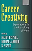 Career Creativity: Explorations in the Remaking of Work