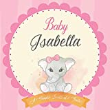 Baby Isabella A Simple Book of Firsts: First Year Baby Book a Perfect Keepsake Gift for All Your Precious First Year Memories