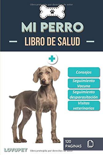 Libro de Salud - Mi Perro: Folleto de salud y seguimiento para perros | Braco de Weimar | 120 páginas | Formato 15.24 x 22.86 cm