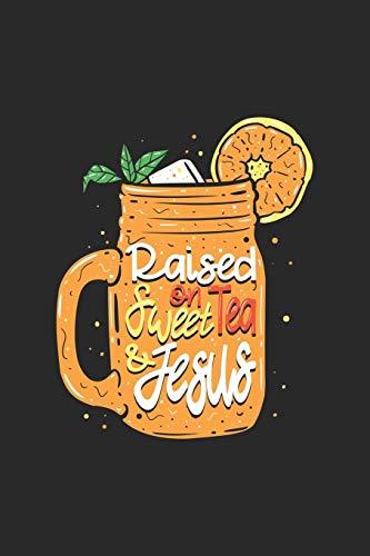 Raised On Sweat Tea And Jesus: Süßer Tee Eistee Jesus Notizbuch / Tagebuch / Heft mit Blanko Seiten. Notizheft mit Weißen Blanken Seiten, Malbuch, ... Planer für Termine oder To-Do-Liste.
