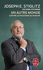 Un autre monde - Contre le fanatisme du marché de Joseph E. Stiglitz