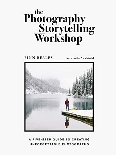 The Photography Storytelling Workshop: A five-step guide to creating unforgettable photographs