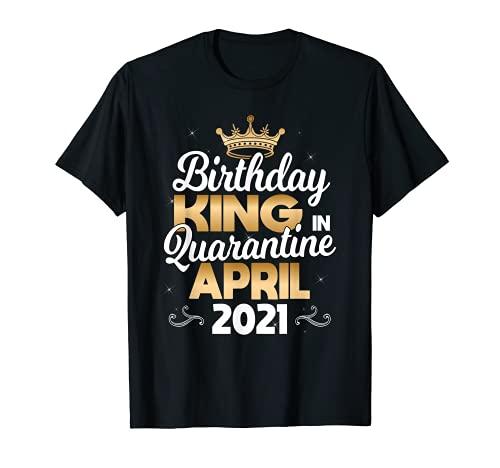Quarantine Birthday King April 2021 For Boys And Men T-Shirt