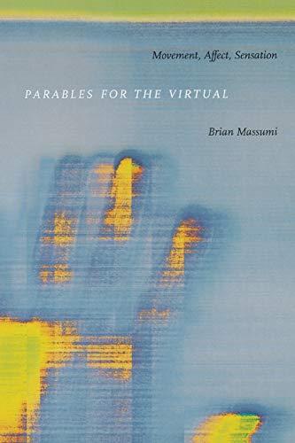 Parables for the Virtual. Movement, Affect, Sensation
