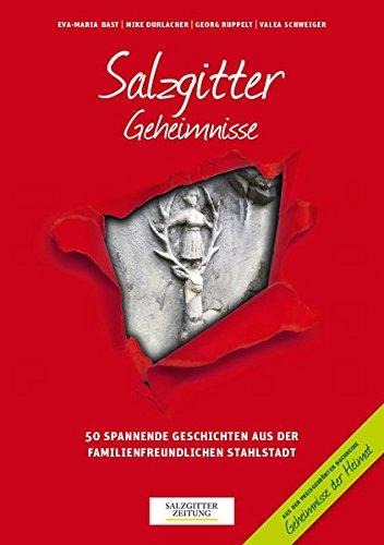 Salzgitter Geheimnisse: 50 spannende Geschichten aus der familienfreundlichen Stahlstadt (Geheimnisse der Heimat)