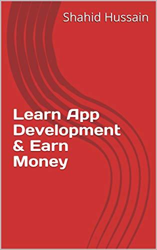 Learn App Development & Earn Money (English Edition)