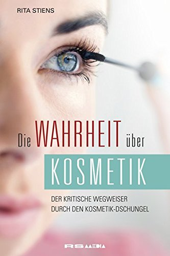 Die Wahrheit über Kosmetik: Der kritische Wegweiser durch den Kosmetik-Dschungel