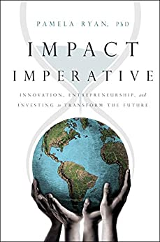 Impact Imperative: Innovation, Entrepreneurship, and Investing to Transform the Future by [Pamela Ryan]