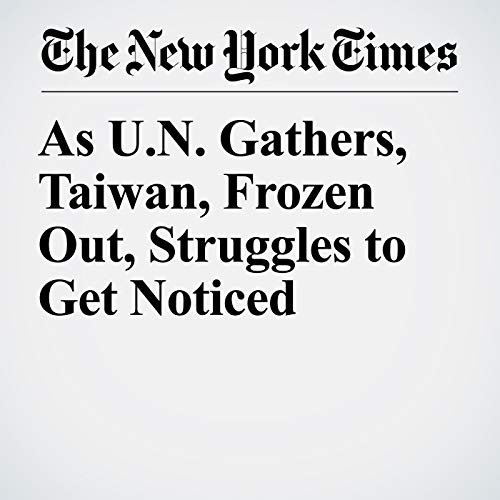 As U.N. Gathers, Taiwan, Frozen Out, Struggles to Get Noticed copertina